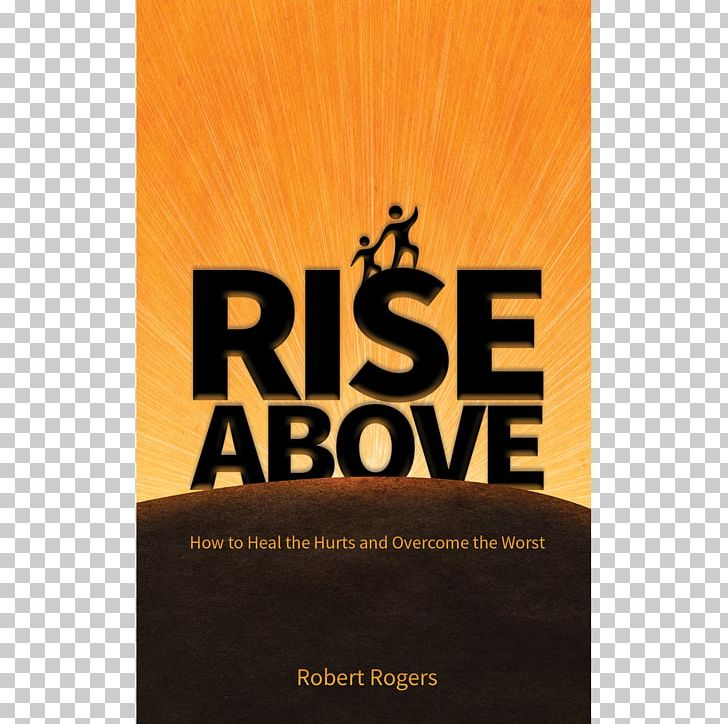 Rise Above: How To Heal The Hurts And Overcome The Worst Rise Above This Brand Book PNG, Clipart, Above, Antonyms, Barack Obama, Book, Book Cover Free PNG Download