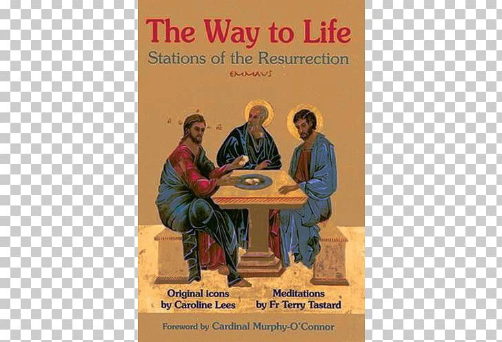 Stations Of The Resurrection: The Way To Life Human Behavior Stations Of The Cross Conversation PNG, Clipart, Advertising, Behavior, Book, Communication, Conversation Free PNG Download