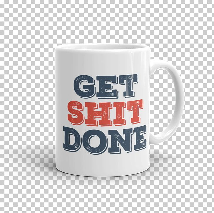 Mug Coffee Cup Get Sh*t Done Coffeemaker PNG, Clipart, Brand, Coffee, Coffee Cup, Coffeemaker, Cup Free PNG Download